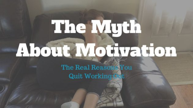 The Myth About Motivation: Why You've Quit Working Out