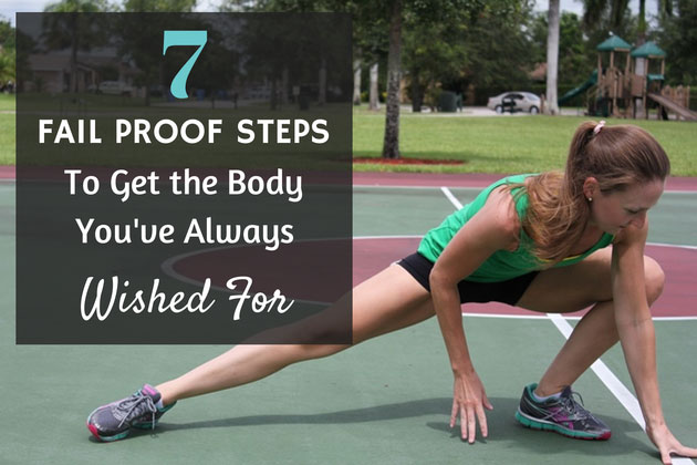 7 Fail-Proof Steps to Get The Body You've Always Wished For