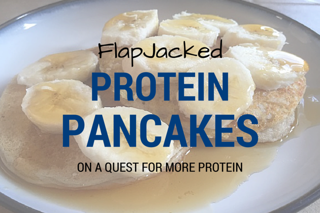 My Quest for More Protein: FlapJacked Protein Pancakes