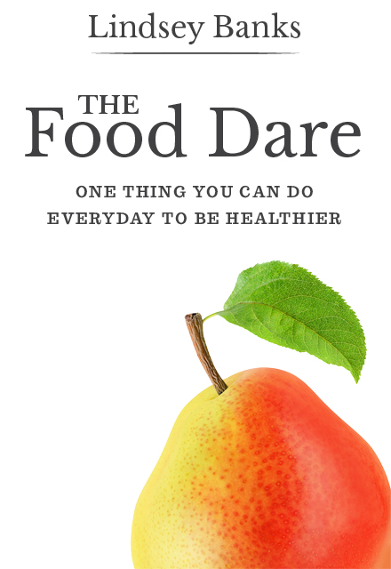 The Food Dare. One thing you can do everyday to eat healthier.