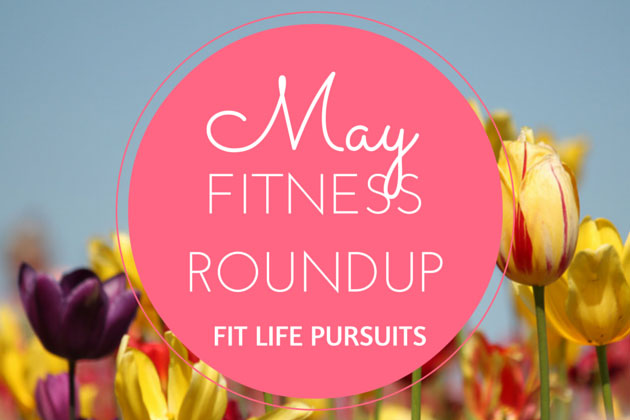 Fit Life May Roundup