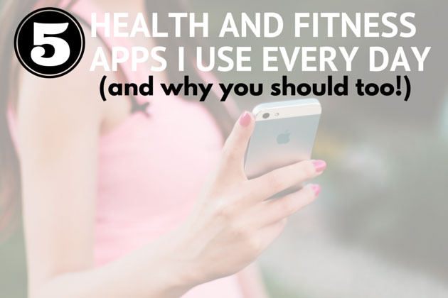 5 Health and Fitness Apps I Use Every Day (And Why You Should Too)
