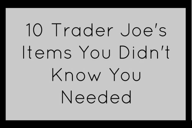 Trader Joe's items you didn't know you needed