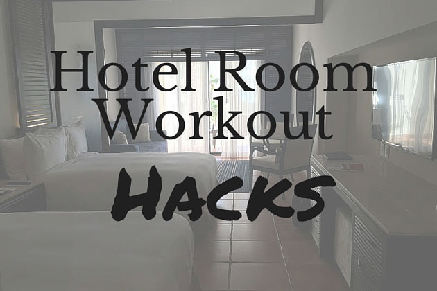 Hotel Room Workout Hacks