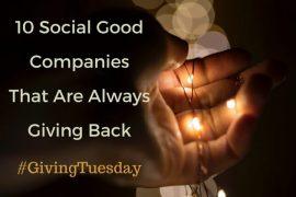 10 Social Good Companies That Give Back #GivingTuesday