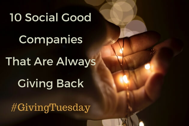 10 Social Good Companies That Give Back #GivingTuesday